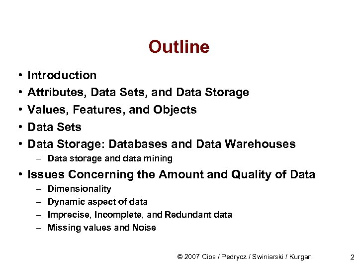 Outline • • • Introduction Attributes, Data Sets, and Data Storage Values, Features, and