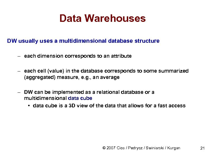 Data Warehouses DW usually uses a multidimensional database structure – each dimension corresponds to