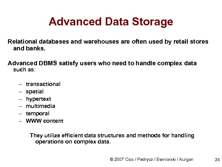 Advanced Data Storage Relational databases and warehouses are often used by retail stores and