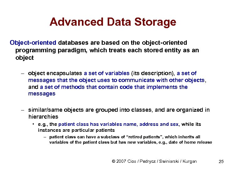 Advanced Data Storage Object-oriented databases are based on the object-oriented programming paradigm, which treats