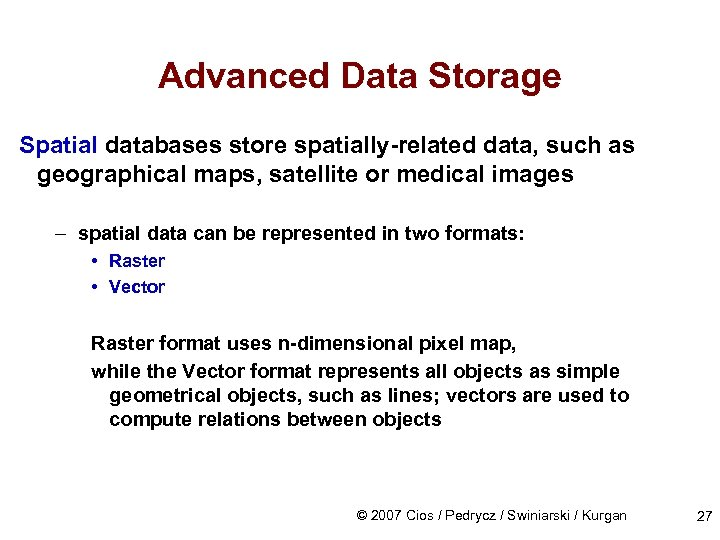 Advanced Data Storage Spatial databases store spatially-related data, such as geographical maps, satellite or