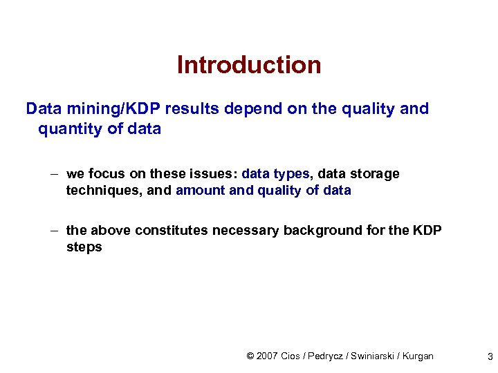 Introduction Data mining/KDP results depend on the quality and quantity of data – we