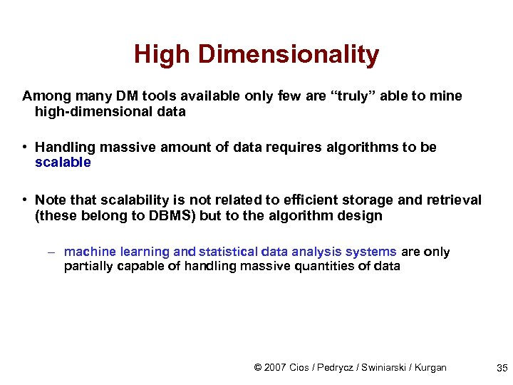 "High Dimensionality Among many DM tools available only few are ""truly"" able to mine"