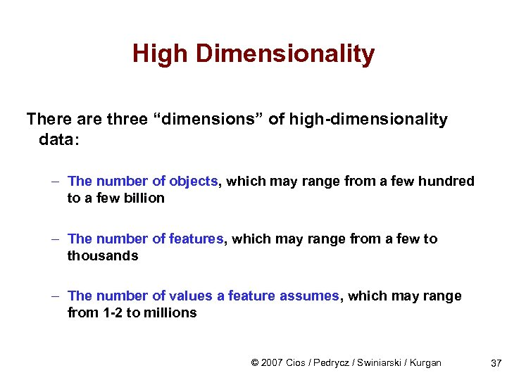 "High Dimensionality There are three ""dimensions"" of high-dimensionality data: – The number of objects,"