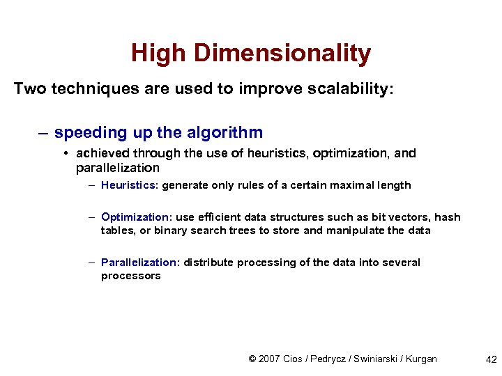 High Dimensionality Two techniques are used to improve scalability: – speeding up the algorithm