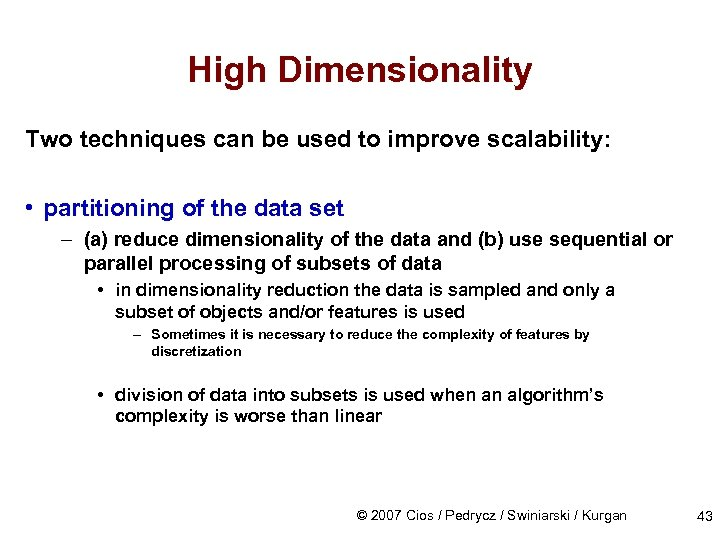 High Dimensionality Two techniques can be used to improve scalability: • partitioning of the