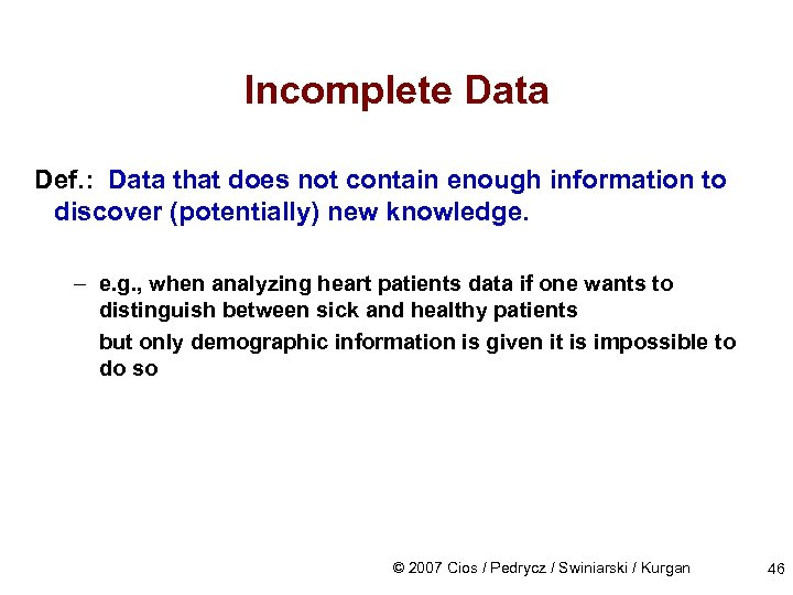 Incomplete Data Def. : Data that does not contain enough information to discover (potentially)