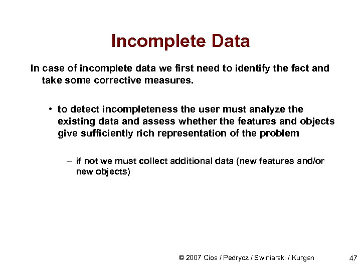 Incomplete Data In case of incomplete data we first need to identify the fact