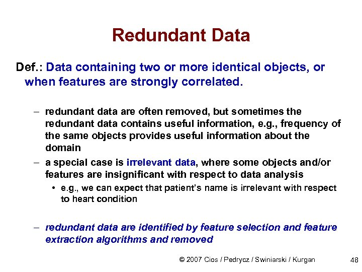 Redundant Data Def. : Data containing two or more identical objects, or when features
