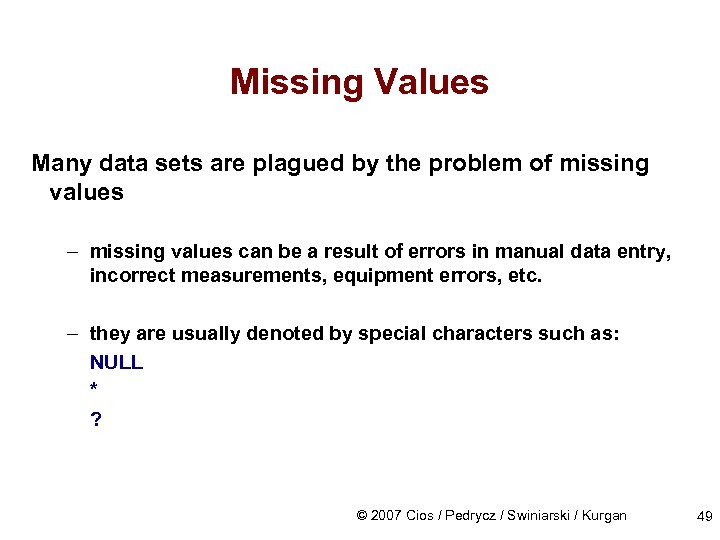 Missing Values Many data sets are plagued by the problem of missing values –