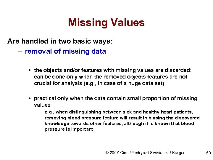 Missing Values Are handled in two basic ways: – removal of missing data •