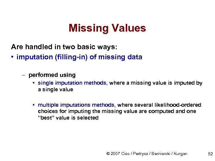 Missing Values Are handled in two basic ways: • imputation (filling-in) of missing data