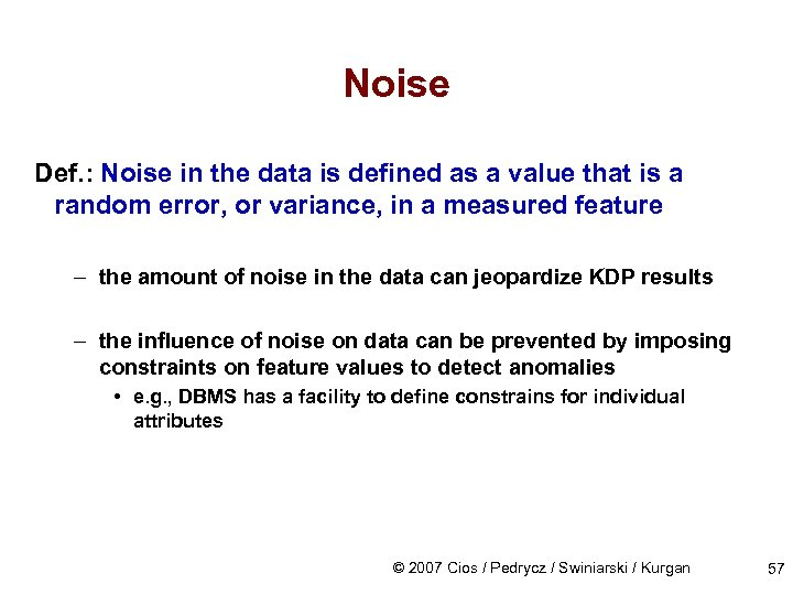 Noise Def. : Noise in the data is defined as a value that is