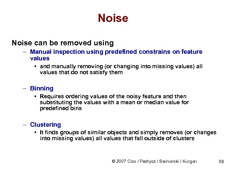 Noise can be removed using – Manual inspection using predefined constrains on feature values