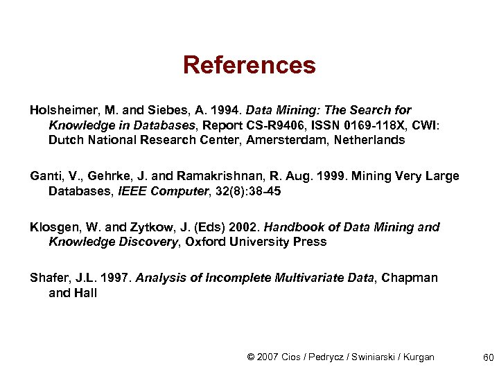 References Holsheimer, M. and Siebes, A. 1994. Data Mining: The Search for Knowledge in