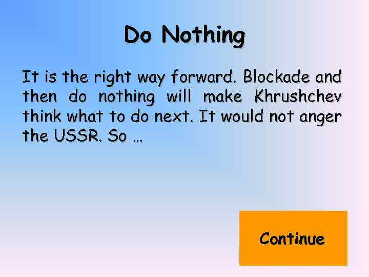 Do Nothing It is the right way forward. Blockade and then do nothing will