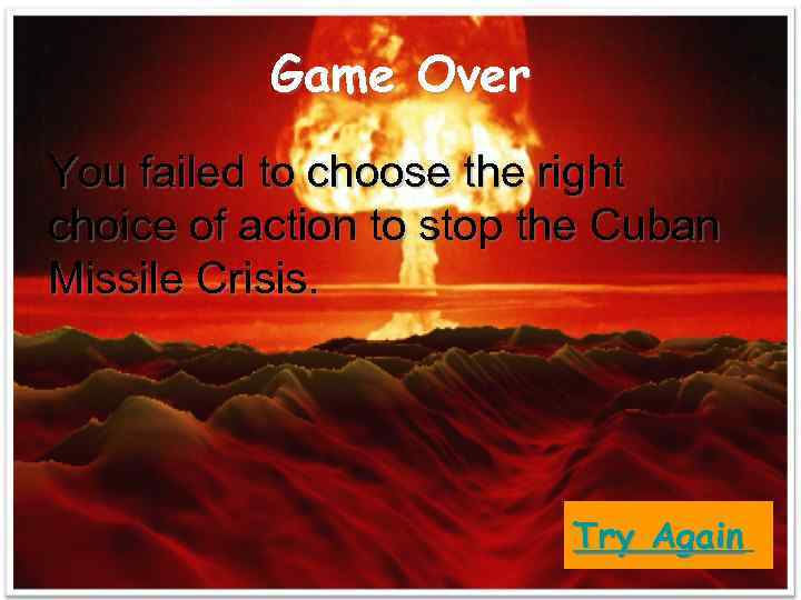 Game Over You failed to choose the right choice of action to stop the