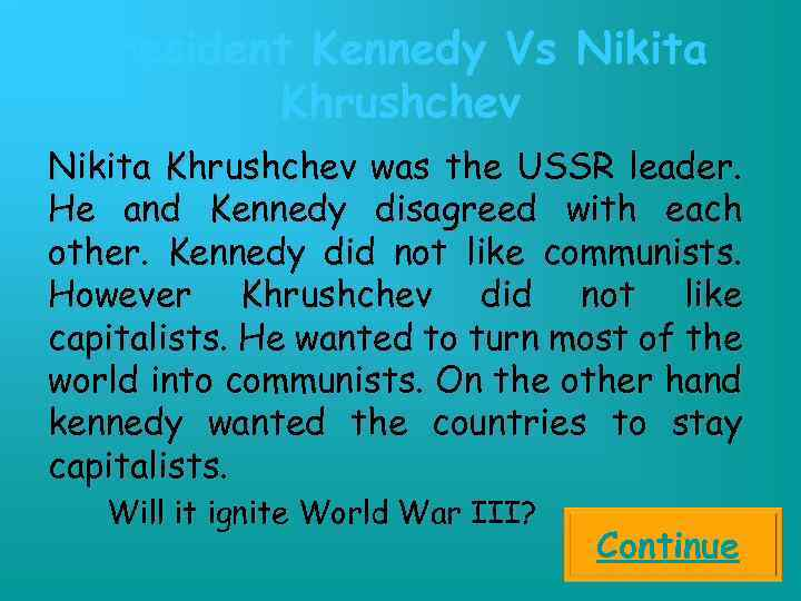 President Kennedy Vs Nikita Khrushchev was the USSR leader. He and Kennedy disagreed with