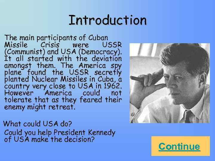 Introduction The main participants of Cuban Missile Crisis were USSR (Communist) and USA (Democracy).