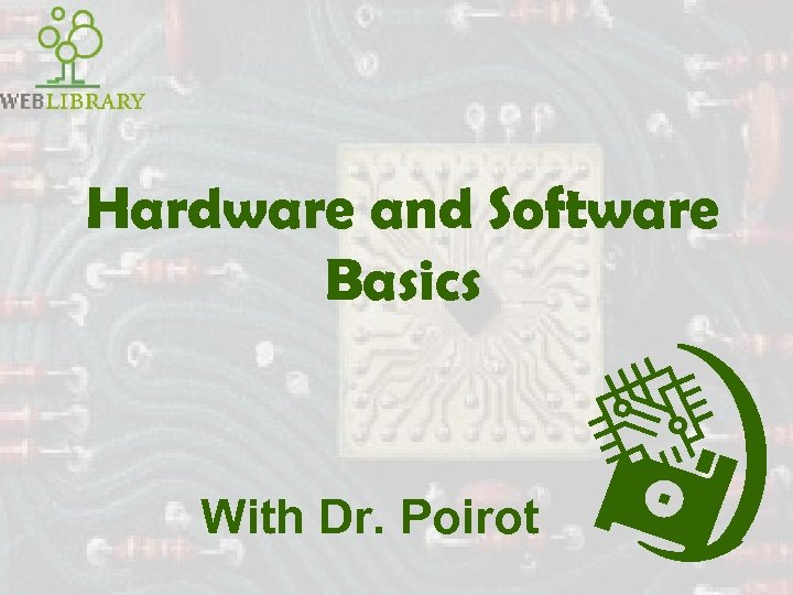 Hardware and Software Basics With Dr. Poirot