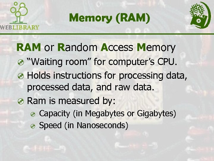 "Memory (RAM) RAM or Random Access Memory ³ ""Waiting room"" for computer's CPU. ³"