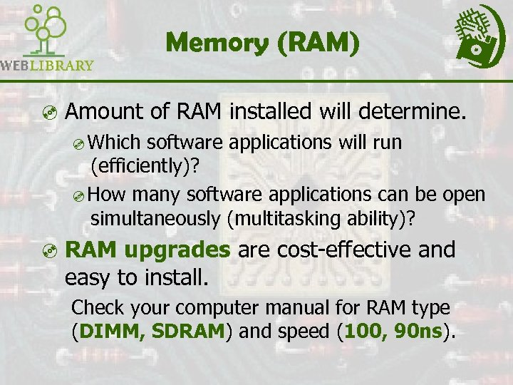 Memory (RAM) ³ Amount of RAM installed will determine. ³Which software applications will run
