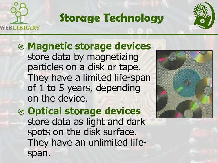 Storage Technology ³ Magnetic storage devices store data by magnetizing particles on a disk