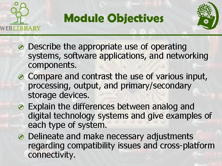 Module Objectives ³ Describe the appropriate use of operating systems, software applications, and networking