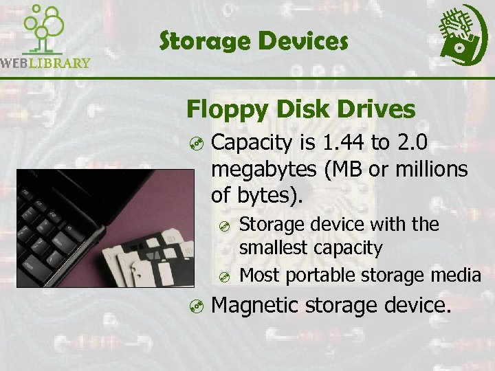 Storage Devices Floppy Disk Drives ³ Capacity is 1. 44 to 2. 0 megabytes