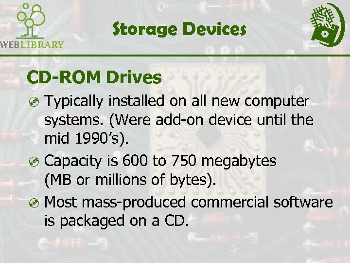 Storage Devices CD-ROM Drives ³ Typically installed on all new computer systems. (Were add-on