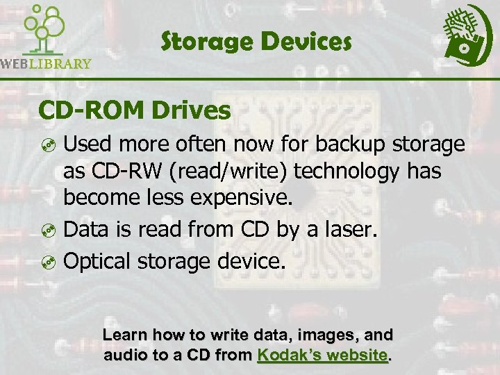Storage Devices CD-ROM Drives ³ Used more often now for backup storage as CD-RW