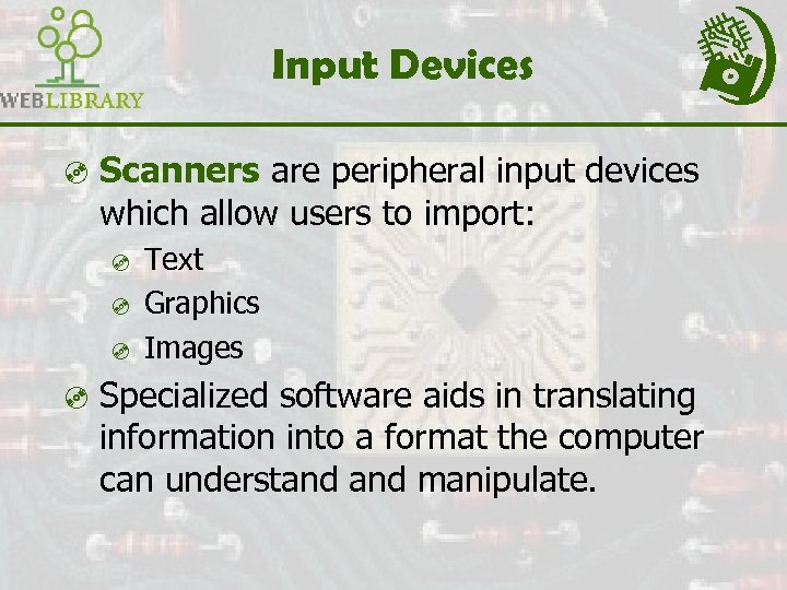 Input Devices ³ Scanners are peripheral input devices which allow users to import: ³