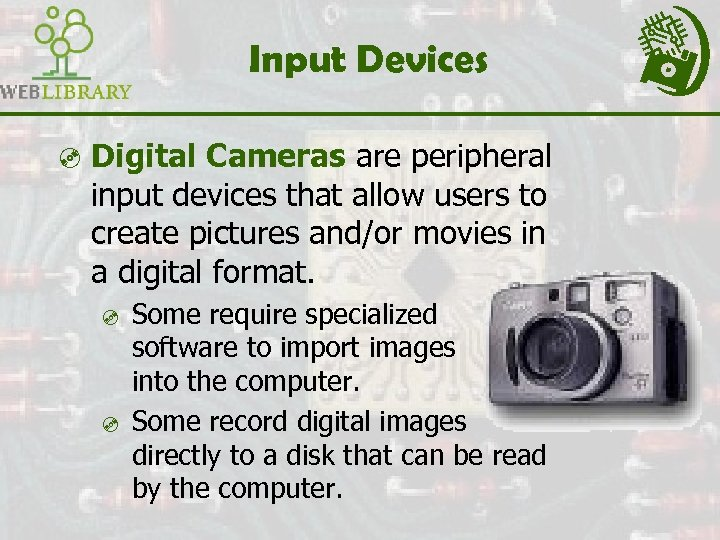 Input Devices ³ Digital Cameras are peripheral input devices that allow users to create