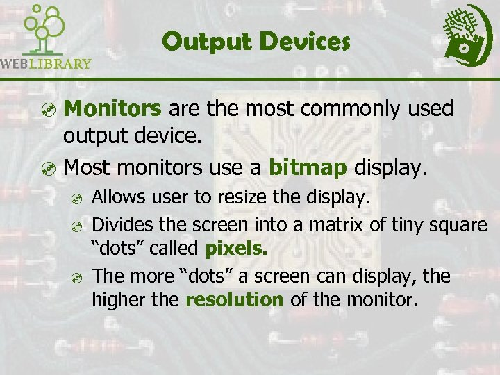 Output Devices ³ Monitors are the most commonly used output device. ³ Most monitors