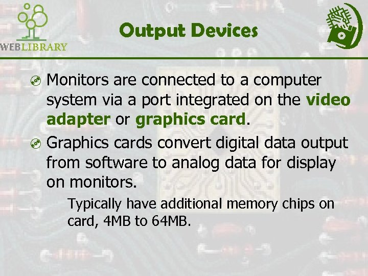 Output Devices ³ Monitors are connected to a computer system via a port integrated