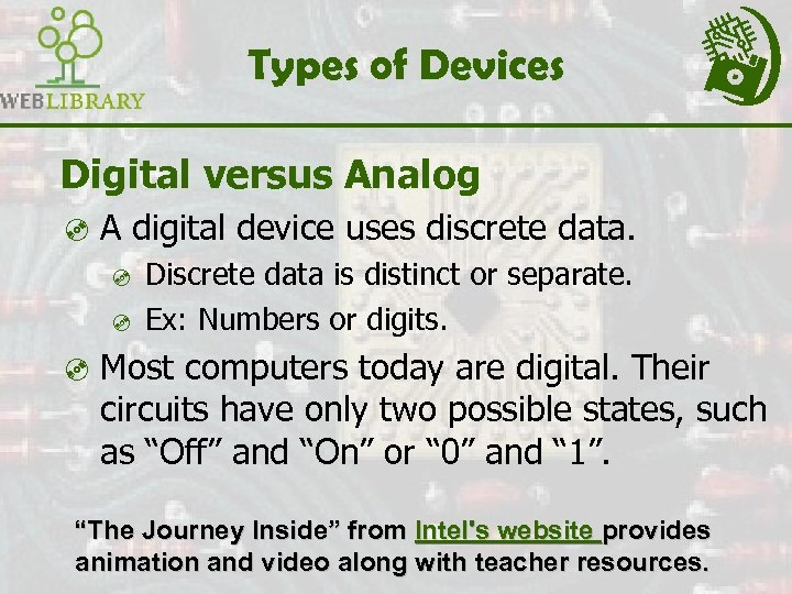 Types of Devices Digital versus Analog ³ A digital device uses discrete data. ³