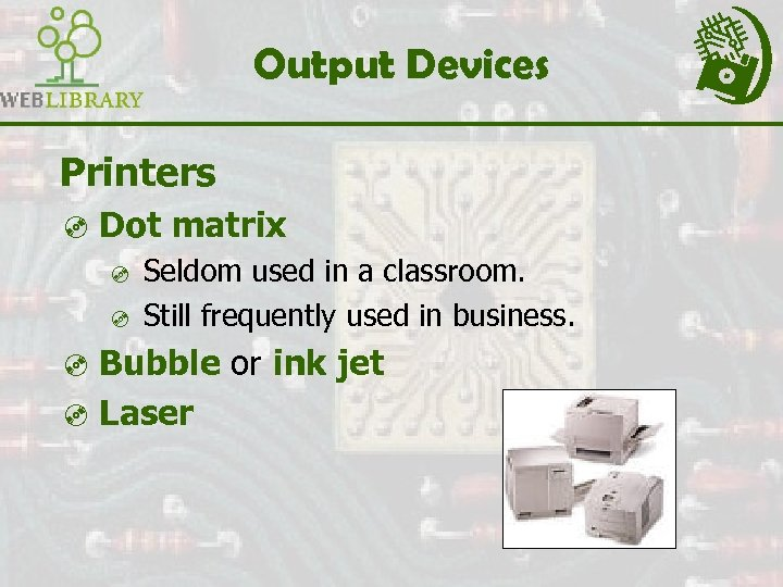 Output Devices Printers ³ Dot matrix ³ Seldom used in a classroom. ³ Still