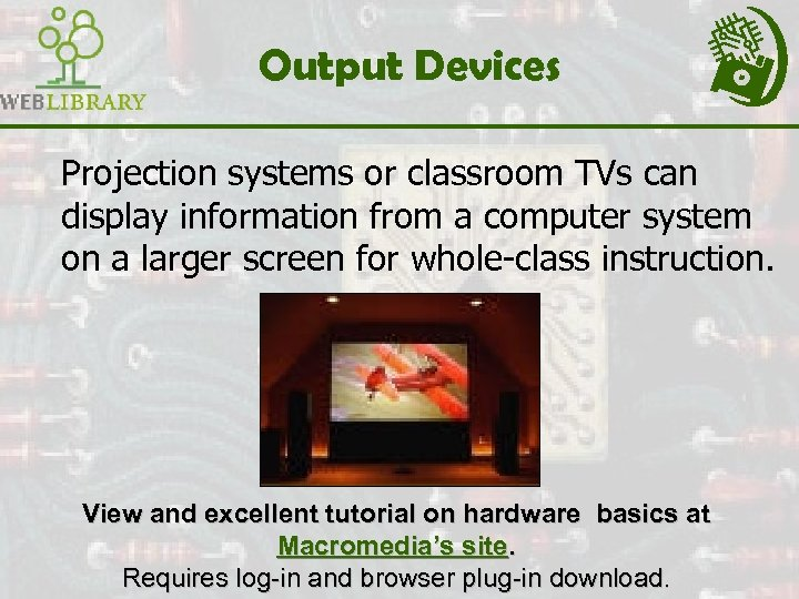 Output Devices Projection systems or classroom TVs can display information from a computer system