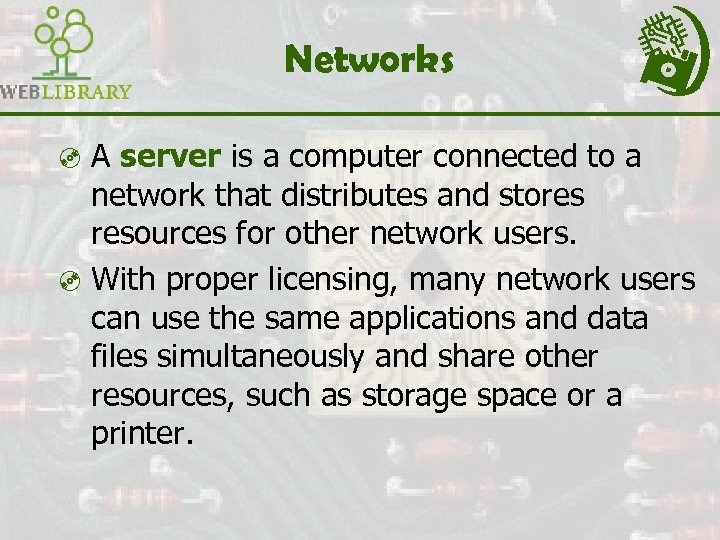 Networks ³ A server is a computer connected to a network that distributes and
