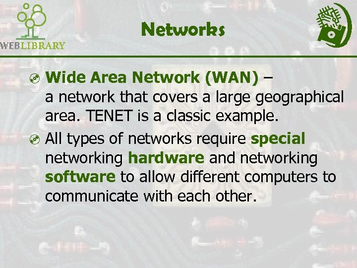 Networks ³ Wide Area Network (WAN) – a network that covers a large geographical