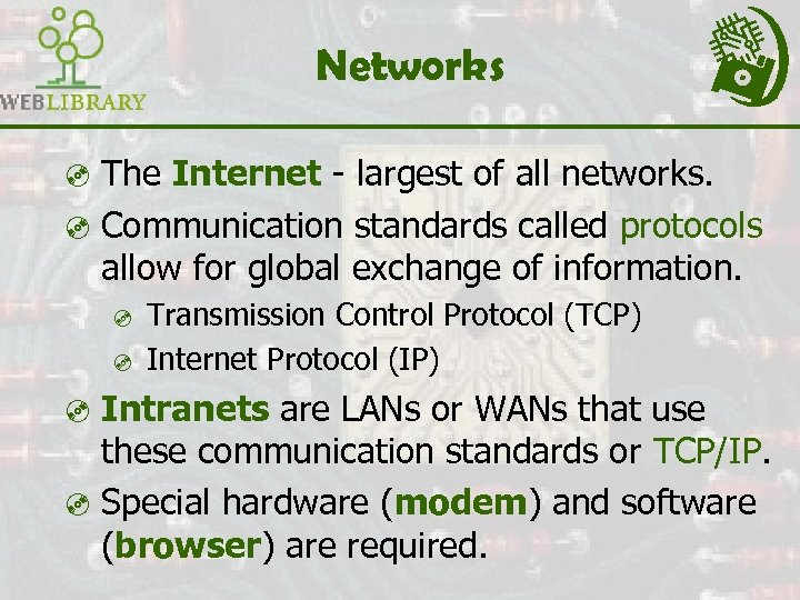 Networks ³ The Internet - largest of all networks. ³ Communication standards called protocols
