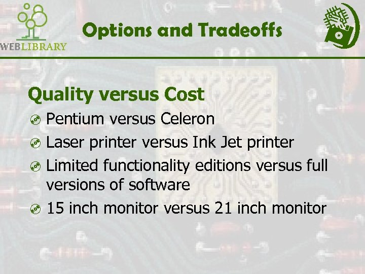 Options and Tradeoffs Quality versus Cost ³ Pentium versus Celeron ³ Laser printer versus
