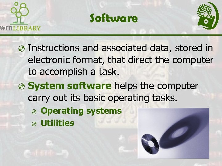 Software ³ Instructions and associated data, stored in electronic format, that direct the computer