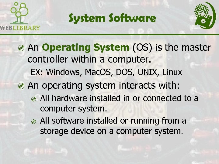 System Software ³ An Operating System (OS) is the master controller within a computer.