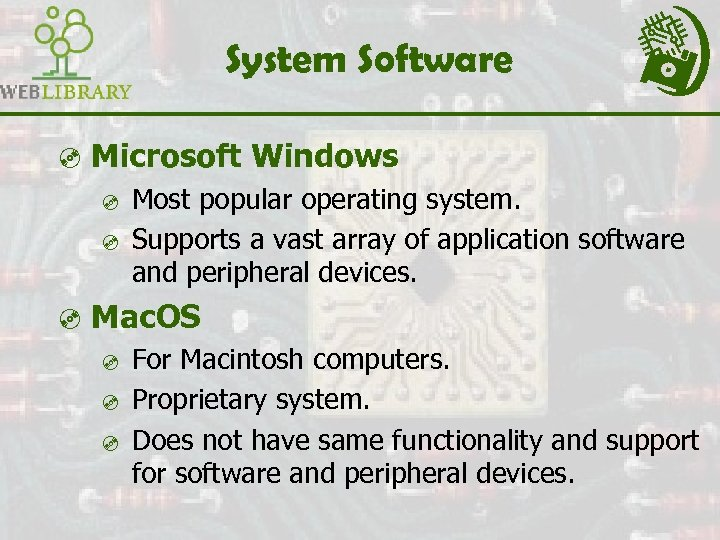 System Software ³ Microsoft Windows ³ Most popular operating system. ³ Supports a vast