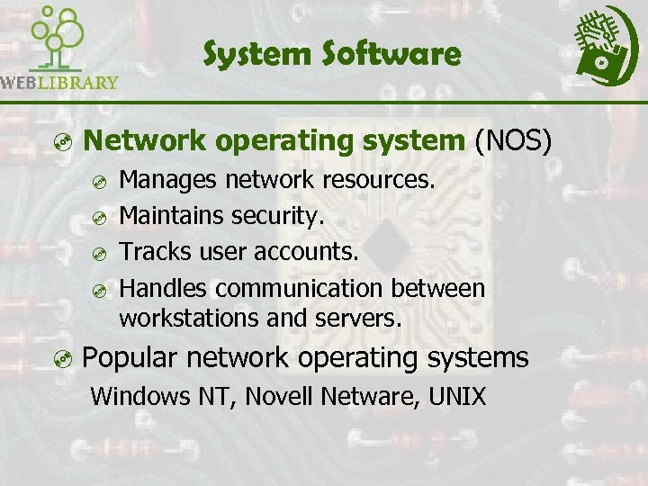 System Software ³ Network operating system (NOS) ³ Manages network resources. ³ Maintains security.