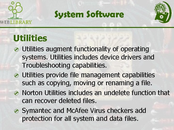 System Software Utilities ³ Utilities augment functionality of operating systems. Utilities includes device drivers