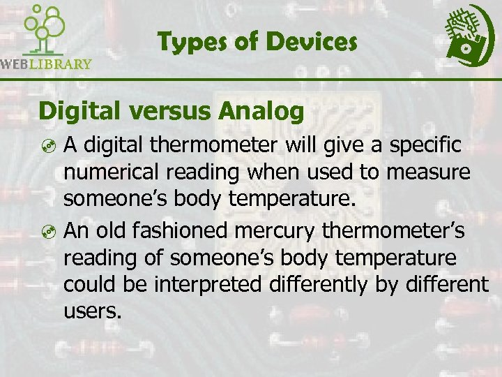Types of Devices Digital versus Analog ³ A digital thermometer will give a specific