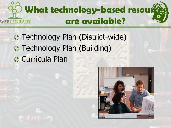 What technology-based resources are available? ³ Technology Plan (District-wide) ³ Technology Plan (Building) ³