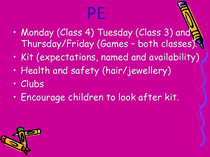 PE • Monday (Class 4) Tuesday (Class 3) and Thursday/Friday (Games – both classes).